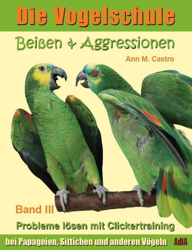 Die Vogelschule. Beißen & Aggressionen. Probleme lösen mit Clickertraining
